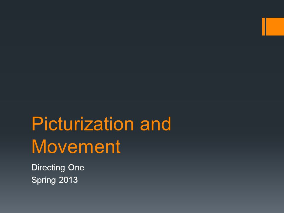 Picturization and Movement Directing One Spring 2013