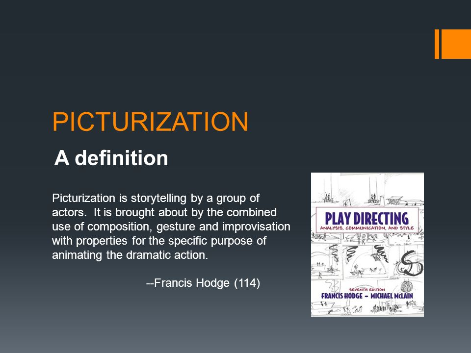 PICTURIZATION A definition Picturization is storytelling by a group of actors. It is brought about by the combined use of composition, gesture and imp