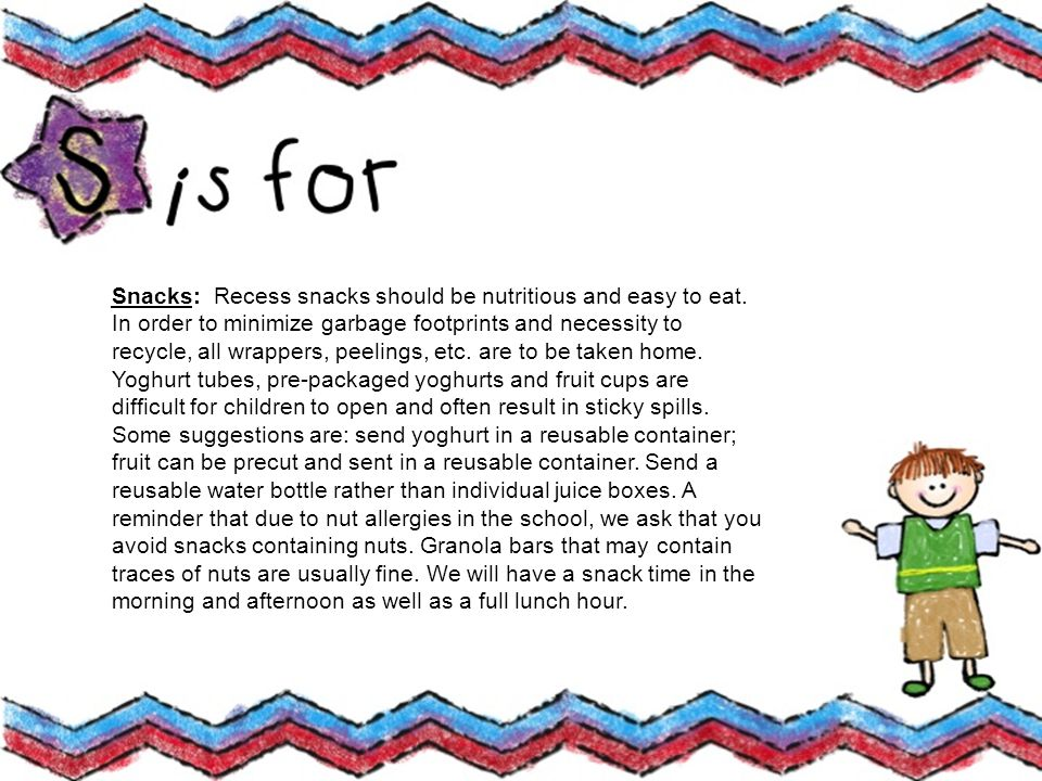 Snacks: Recess snacks should be nutritious and easy to eat.