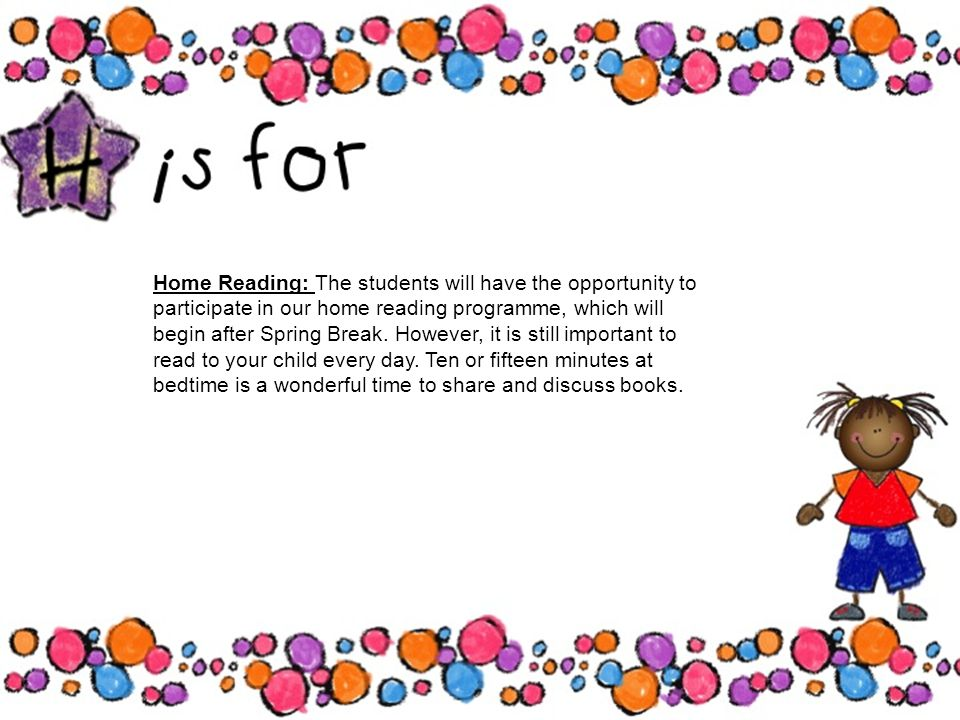 Home Reading: The students will have the opportunity to participate in our home reading programme, which will begin after Spring Break.