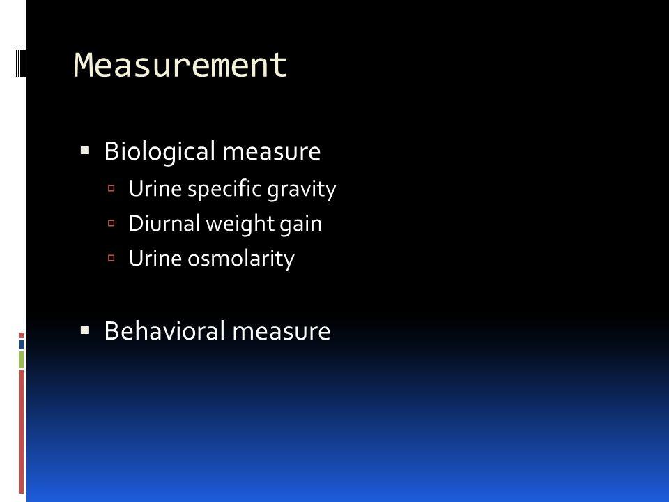 Measurement  Biological measure  Urine specific gravity  Diurnal weight gain  Urine osmolarity  Behavioral measure