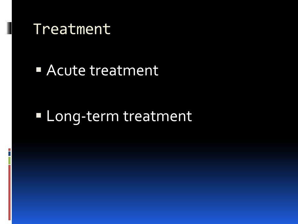 Treatment  Acute treatment  Long-term treatment
