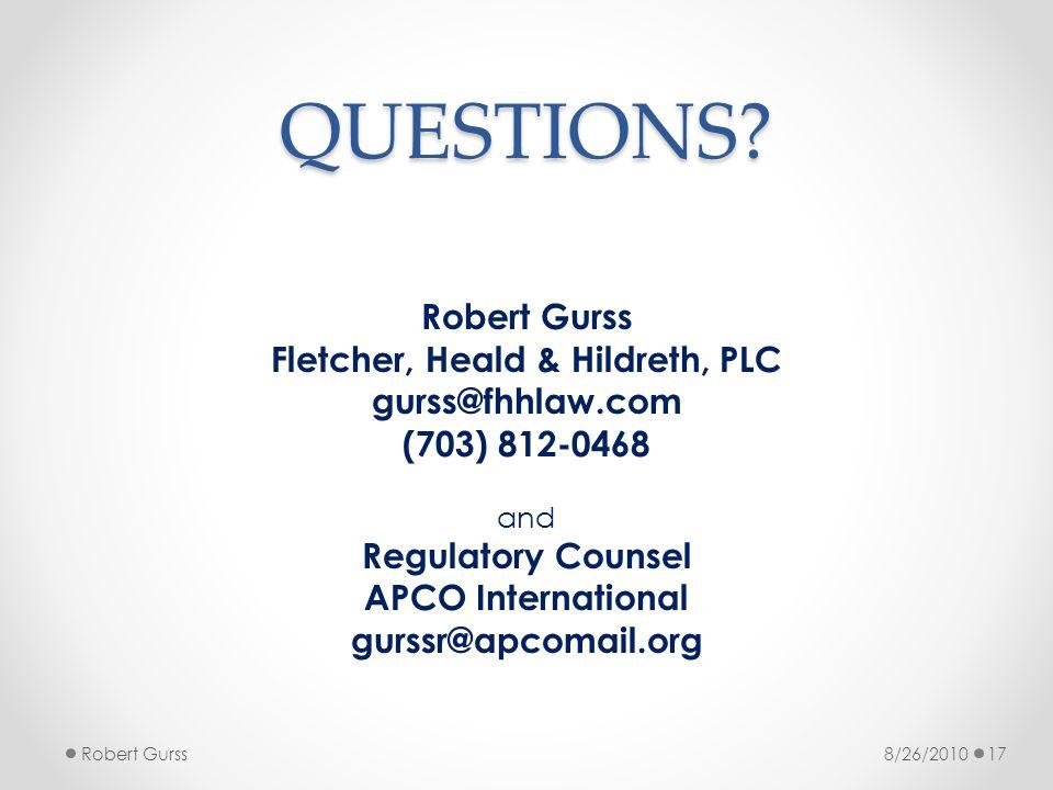 QUESTIONS? Robert Gurss Fletcher, Heald & Hildreth, PLC gurss@fhhlaw.com (703) 812-0468 and Regulatory Counsel APCO International gurssr@apcomail.org