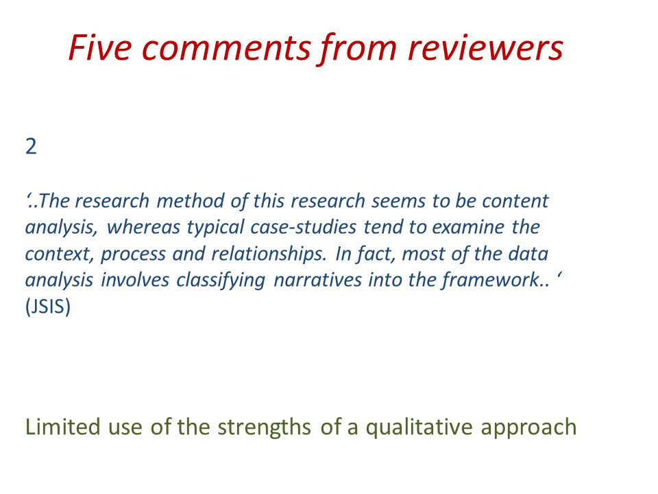 Five comments from reviewers 2 '..The research method of this research seems to be content analysis, whereas typical case-studies tend to examine the context, process and relationships.