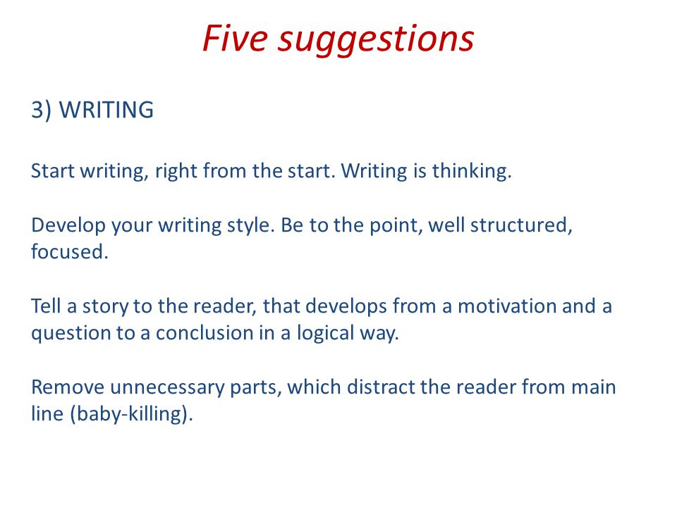 Five suggestions 3) WRITING Start writing, right from the start.