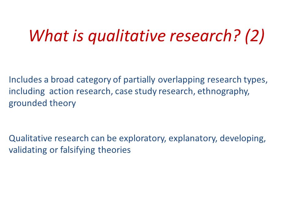 Qualitative and quantitative research compared QuantitativeQualitative Large sample size, focus on numbersSmall sample size, focus on words Focus on varianceFocus on context and process Statistical generalizationAnalytical generalization 'transferability', comparable with experiments Generates context independent Generates context dependent knowledge knowledgeRichness and depth
