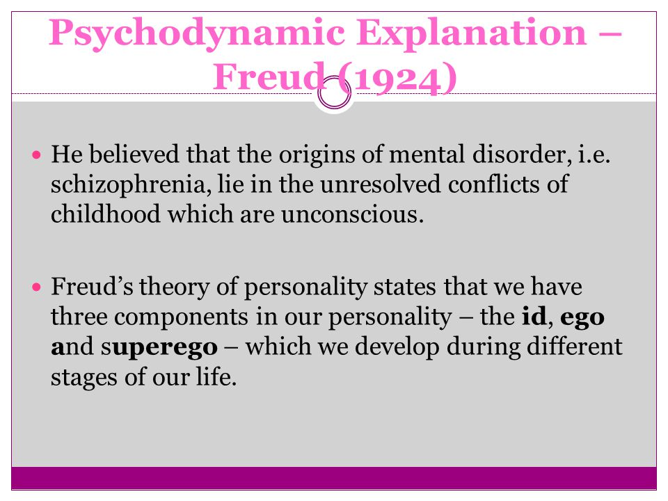 Psychodynamic Explanation – Freud (1924) He believed that the origins of mental disorder, i.e.