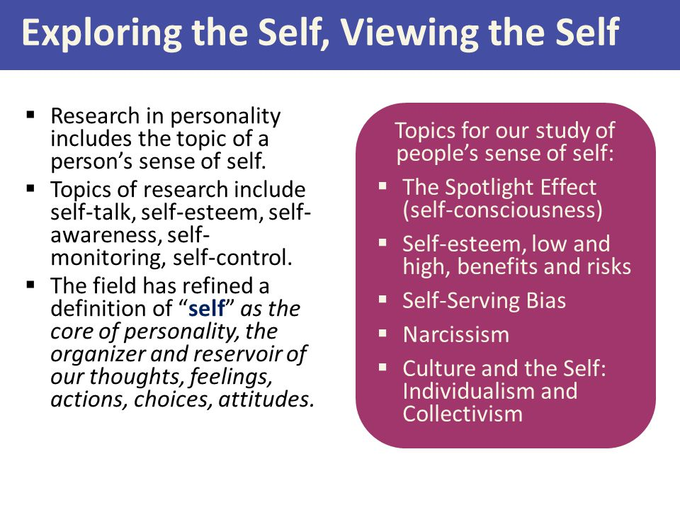 Exploring the Self, Viewing the Self  Research in personality includes the topic of a person's sense of self.