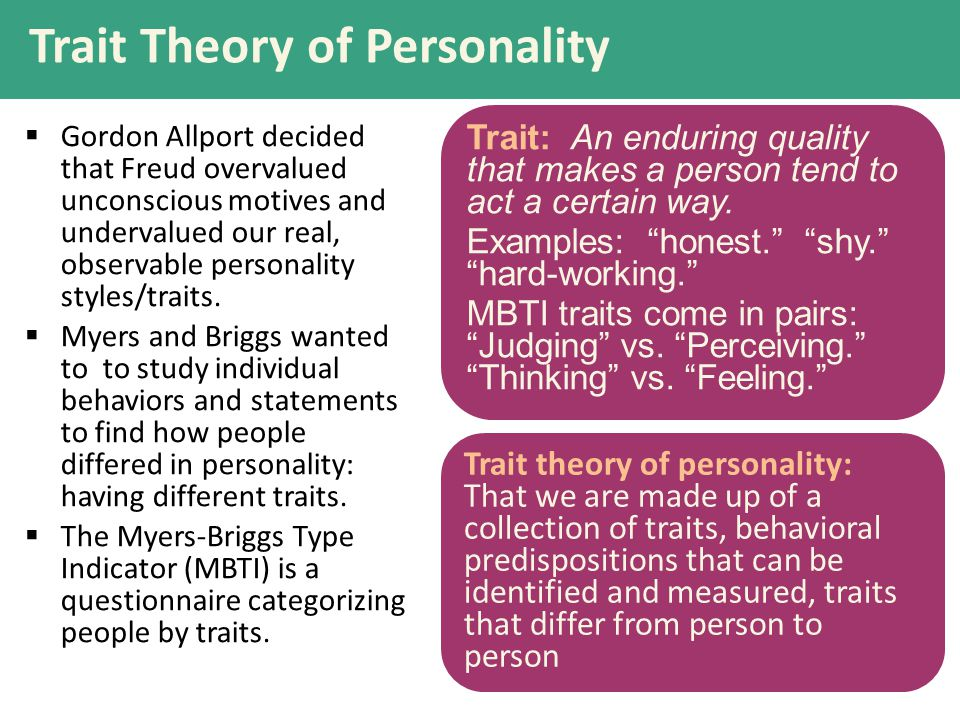 Trait Theory of Personality  Gordon Allport decided that Freud overvalued unconscious motives and undervalued our real, observable personality styles/traits.