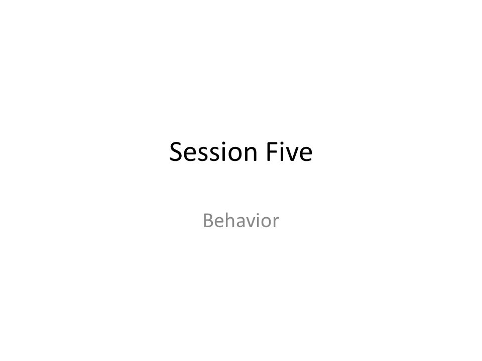 Session Five Behavior