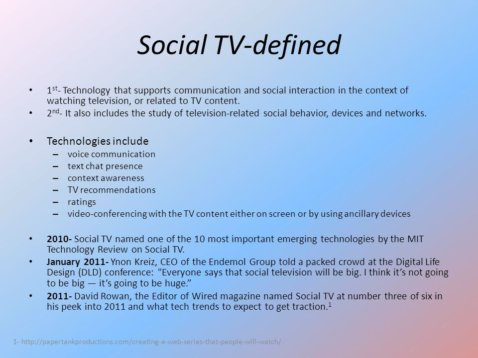 Social TV-defined 1 st - Technology that supports communication and social interaction in the context of watching television, or related to TV content