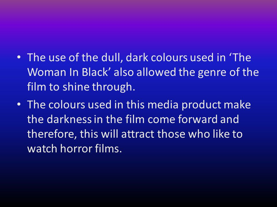 The use of the dull, dark colours used in 'The Woman In Black' also allowed the genre of the film to shine through. The colours used in this media pro