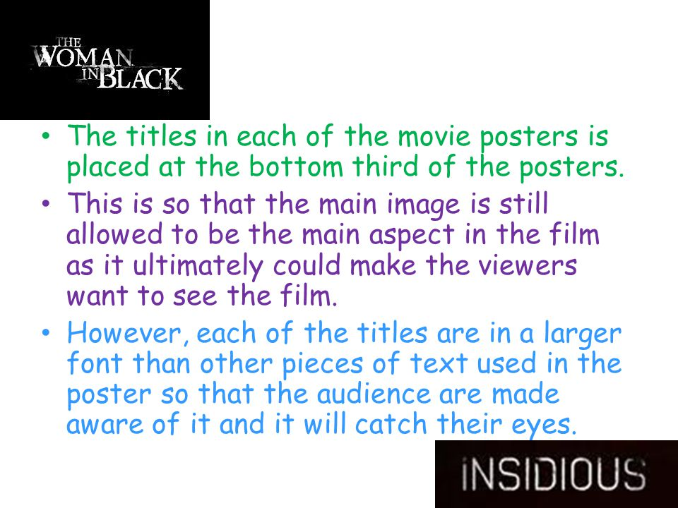 The titles in each of the movie posters is placed at the bottom third of the posters. This is so that the main image is still allowed to be the main a