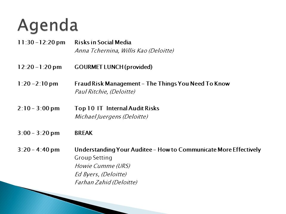 11:30 -12:20 pmRisks in Social Media Anna Tchernina, Willis Kao (Deloitte) 12:20 -1:20 pm GOURMET LUNCH (provided) 1:20 -2:10 pm Fraud Risk Management