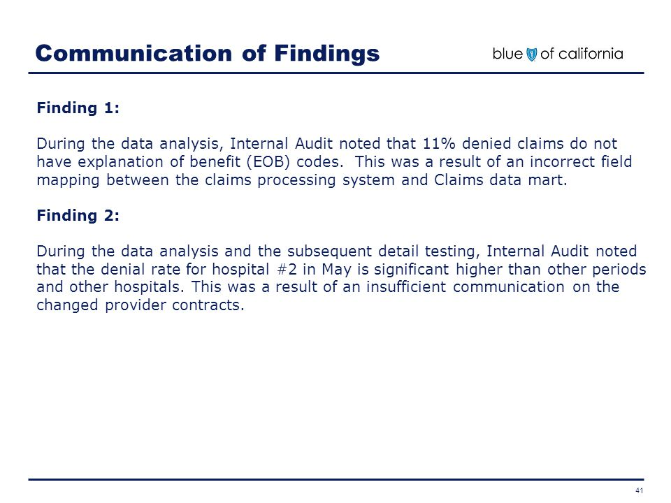 41 Communication of Findings Finding 1: During the data analysis, Internal Audit noted that 11% denied claims do not have explanation of benefit (EOB)