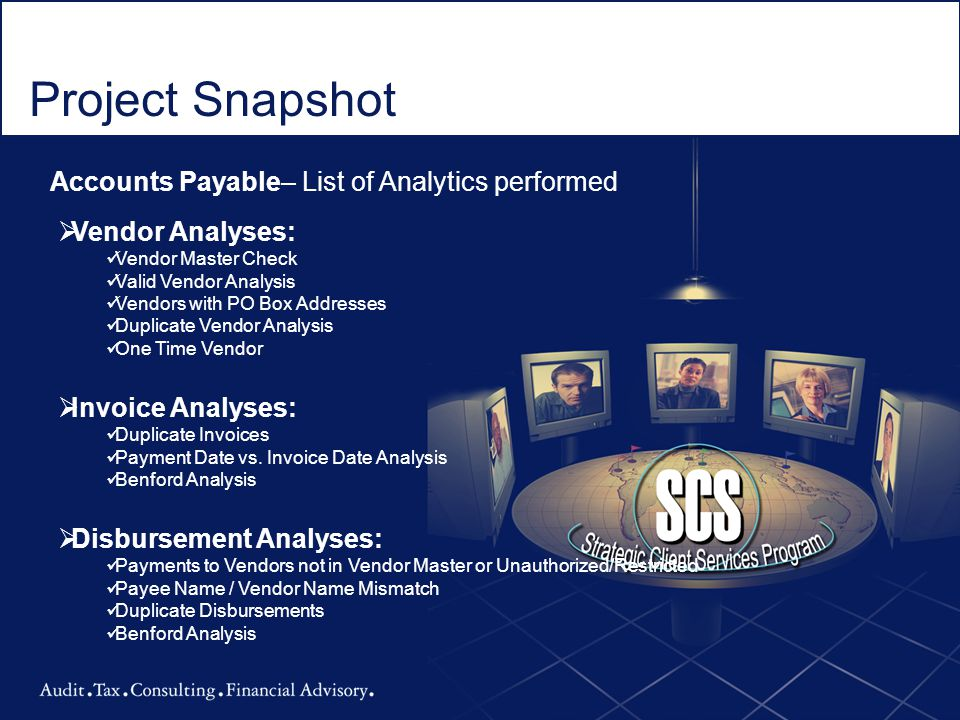Project Snapshot Accounts Payable– List of Analytics performed  Vendor Analyses: Vendor Master Check Valid Vendor Analysis Vendors with PO Box Addres