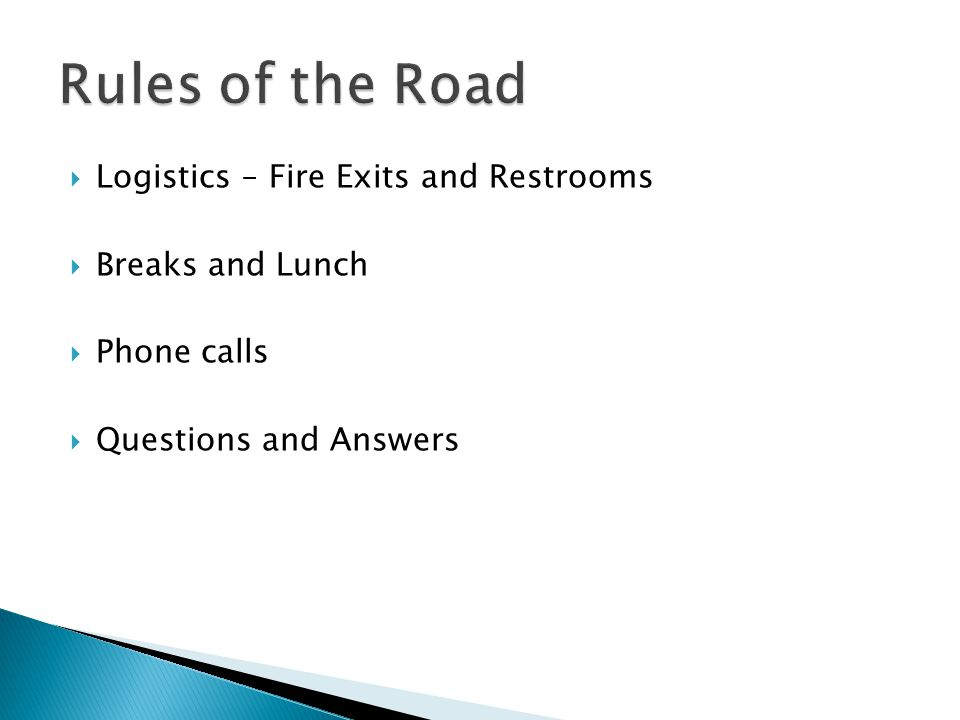  Logistics – Fire Exits and Restrooms  Breaks and Lunch  Phone calls  Questions and Answers