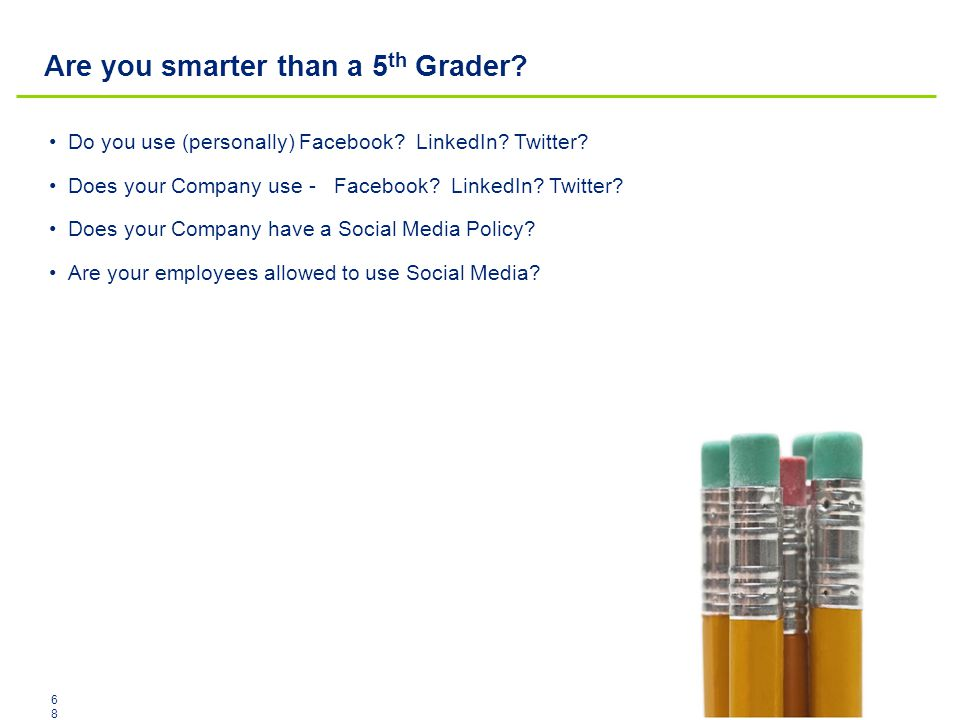Are you smarter than a 5 th Grader? Do you use (personally) Facebook? LinkedIn? Twitter? Does your Company use - Facebook? LinkedIn? Twitter? Does you