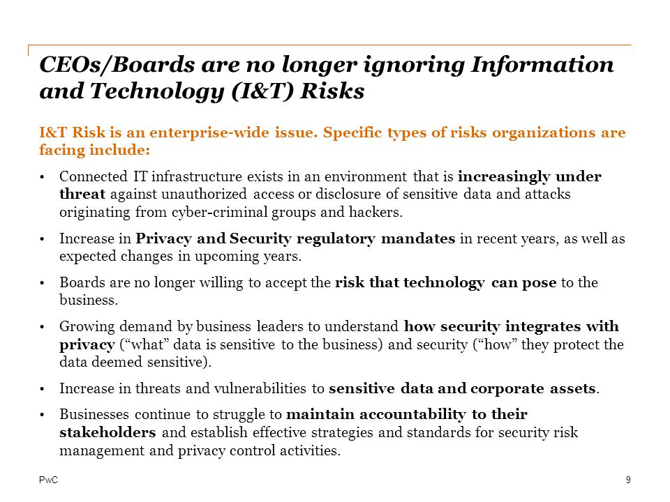 Issue As of October 2011, the SEC now requires public companies to disclose the risk of cyber incidents as part of Management's Discussion and Analysis if these issues are among the most significant factors that make an investment in the company speculative or risky. Risk  Failure to comply with SEC reporting requirements  Exposure to potential shareholder litigation if requirement not met  Audit Committee exposure Recommendation Challenge is that the reporting requirement lacks specificity.