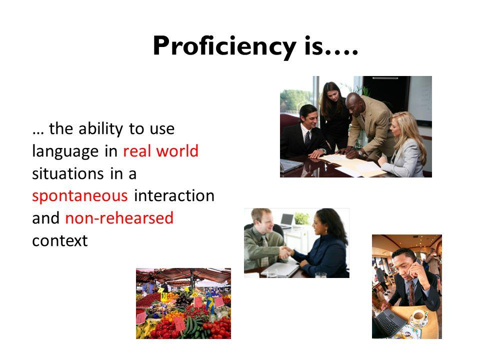 Proficiency is….