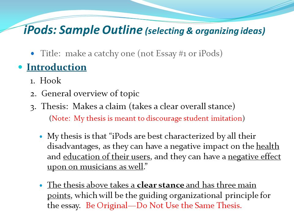 iPods: Sample Outline (selecting & organizing ideas) Title: make a catchy one (not Essay #1 or iPods) Introduction 1.