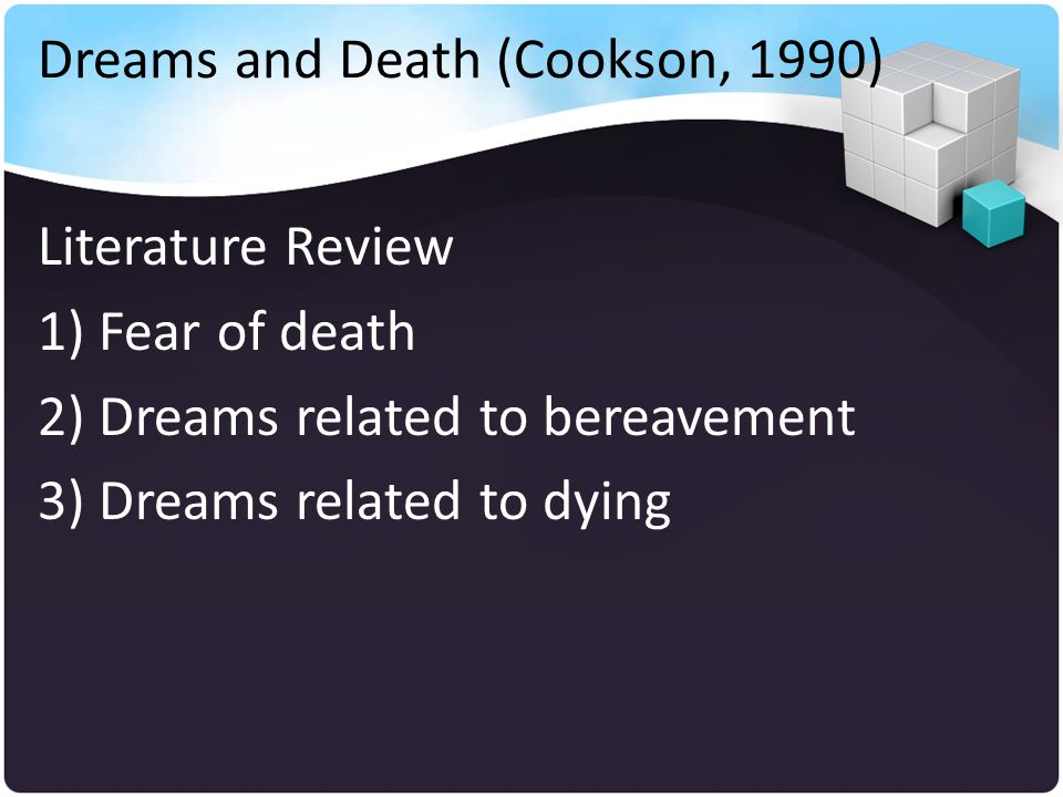Dreams and Death (Cookson, 1990) Literature Review 1) Fear of death 2) Dreams related to bereavement 3) Dreams related to dying