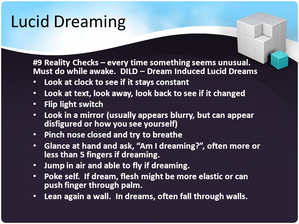 Lucid Dreaming #9 Reality Checks – every time something seems unusual.