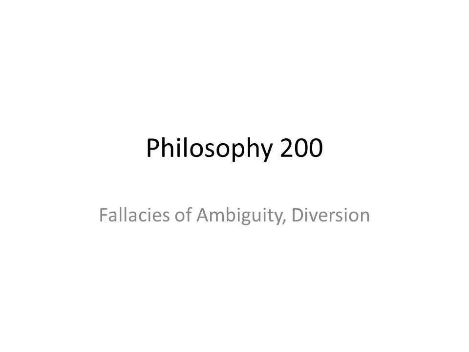 Philosophy 200 Fallacies of Ambiguity, Diversion