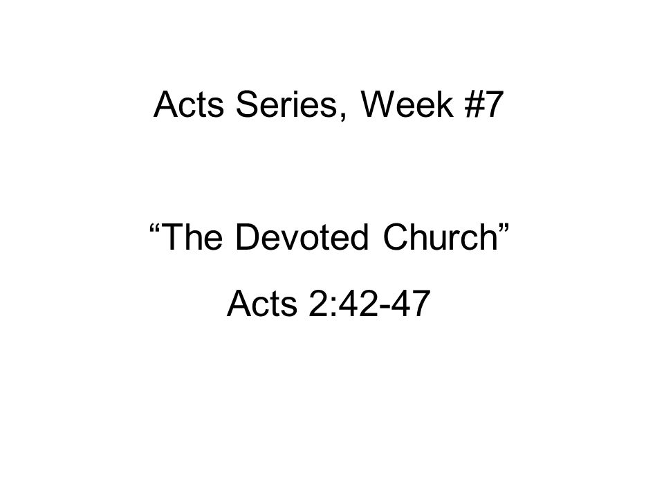 Acts Series, Week #7 The Devoted Church Acts 2:42-47