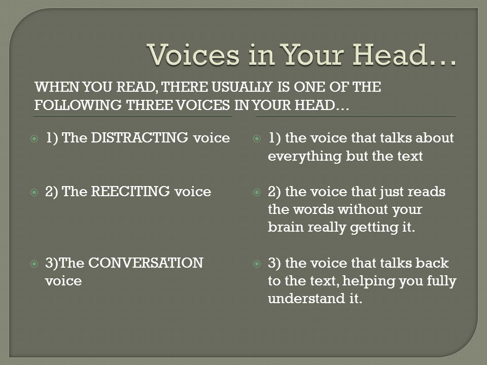 WHEN YOU READ, THERE USUALLY IS ONE OF THE FOLLOWING THREE VOICES IN YOUR HEAD…  1) The DISTRACTING voice  2) The REECITING voice  3)The CONVERSATI
