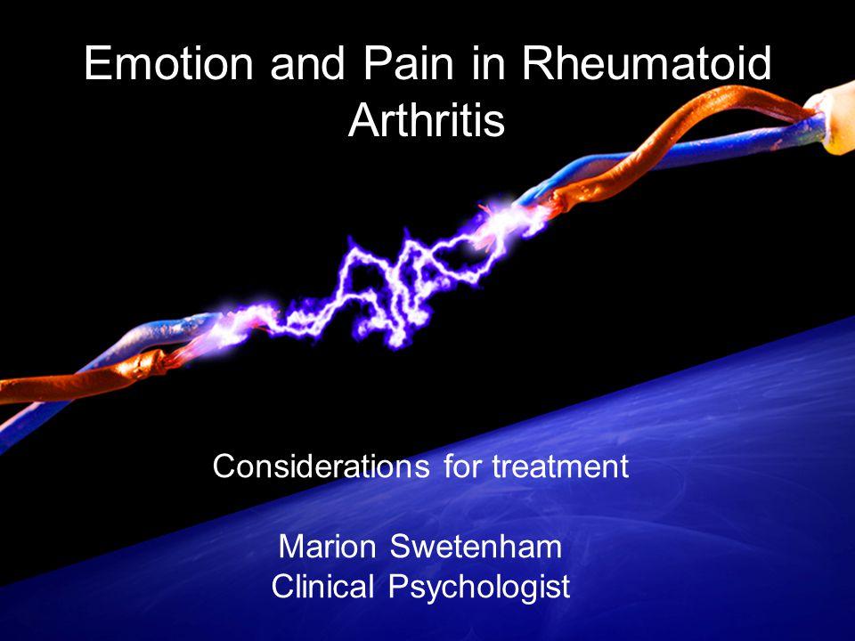 Emotion and Pain in Rheumatoid Arthritis Considerations for treatment Marion Swetenham Clinical Psychologist