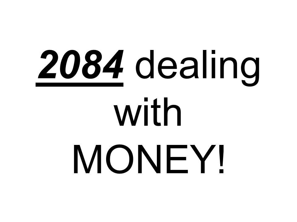 2084 dealing with MONEY!