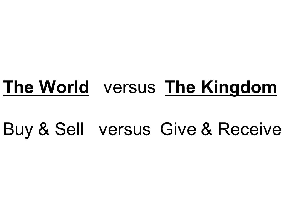 The World versus The Kingdom Buy & Sell versus Give & Receive