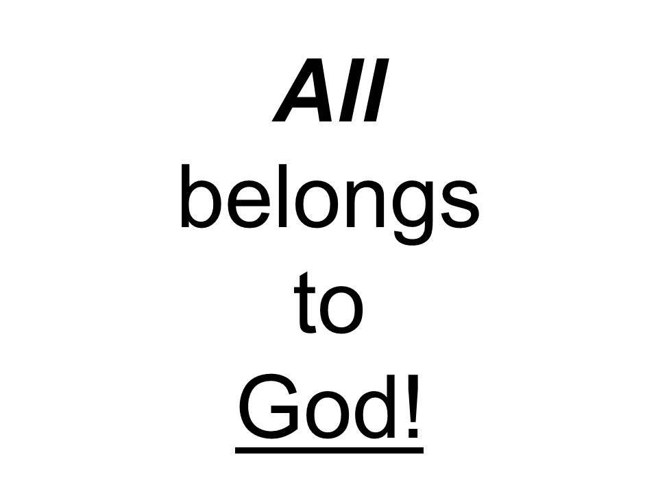 All belongs to God!