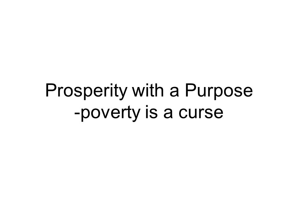 Prosperity with a Purpose -poverty is a curse
