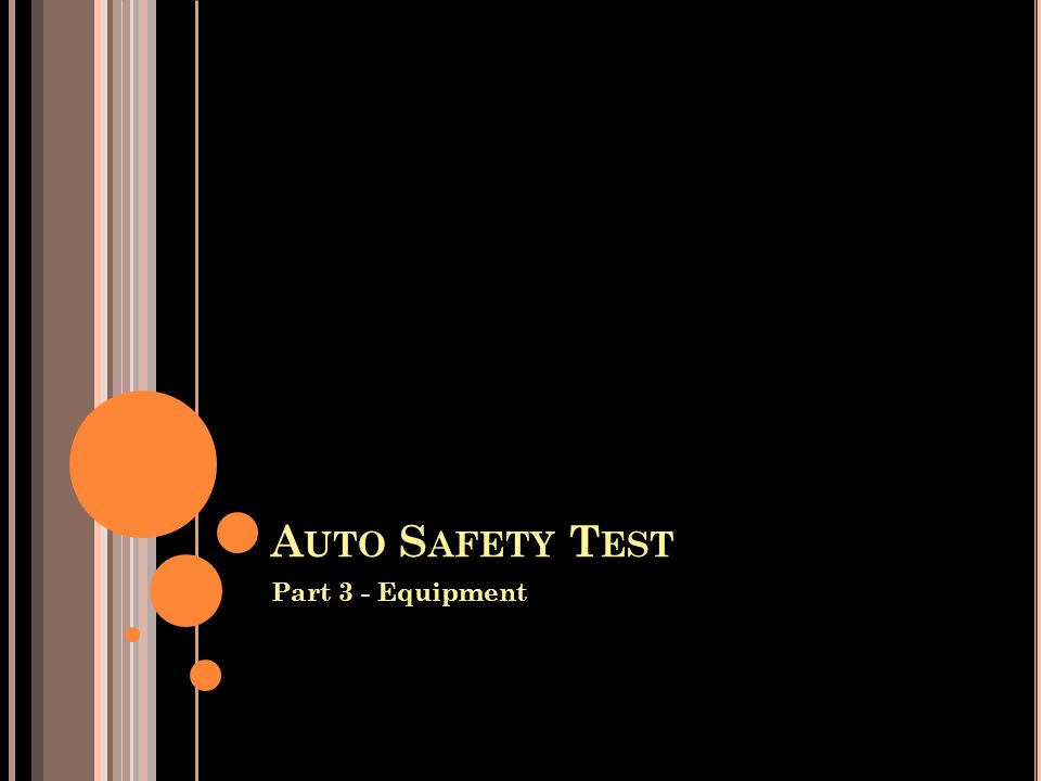 A UTO S AFETY T EST Part 3 - Equipment
