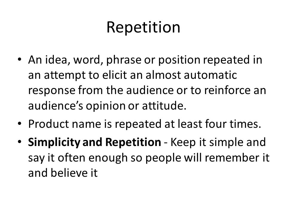 Repetition Propaganda Technique Definition Repetition-repeating word/jingle over and over and over and over so that it gets stuck in the head or taken as true