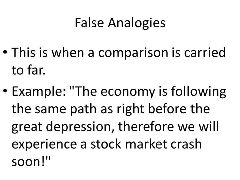 Logical Fallacies/False Analogy Drawing a conclusion from a series of premises.