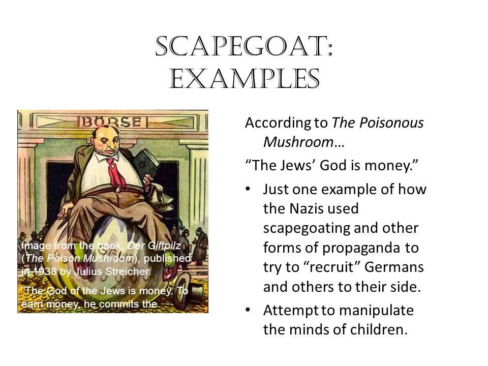 Scapegoat: examples The Poisonous Mushroom Anti-Semitic children's book which compared Jews to the poisonous mushrooms of society.