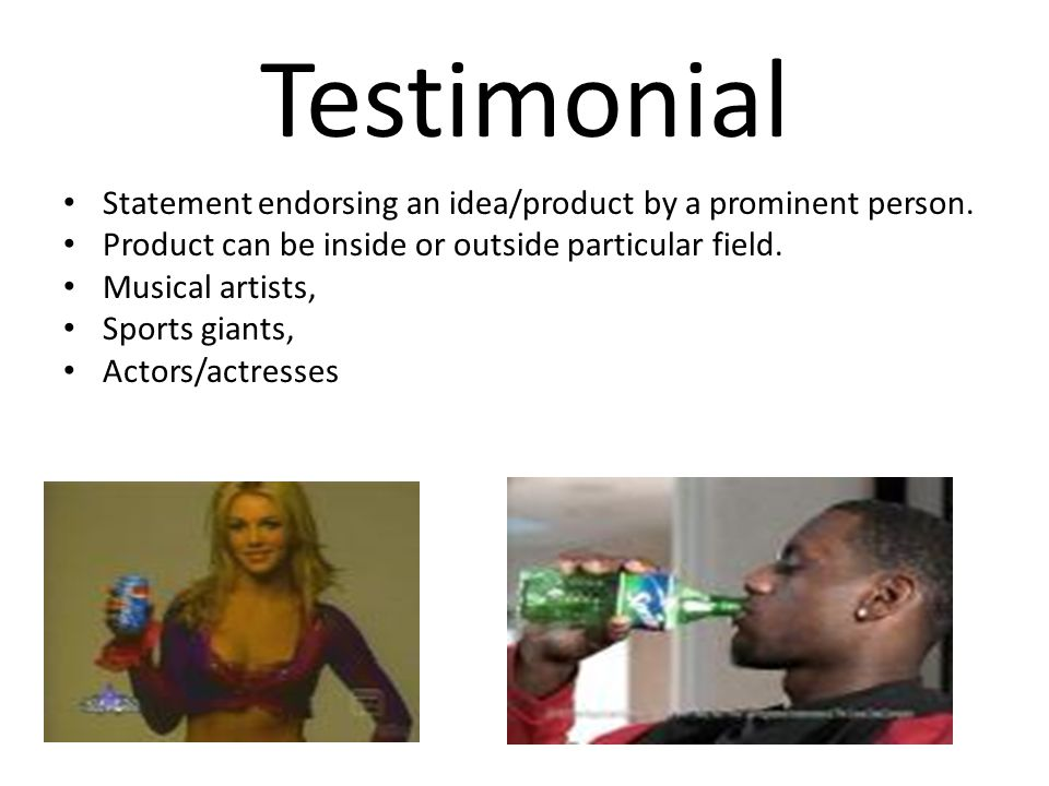 Testimonial A celebrity or expert who endorse a product, candidate, or idea.