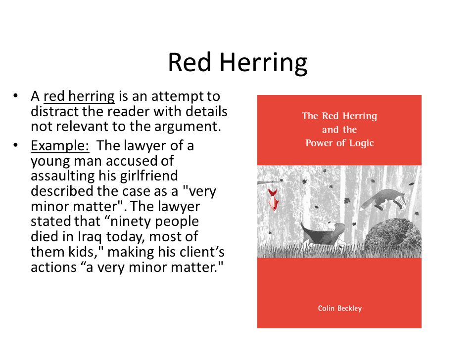 Red Herring: Propagandists use this diversionary tactic to draw one s attention away from the real subject.