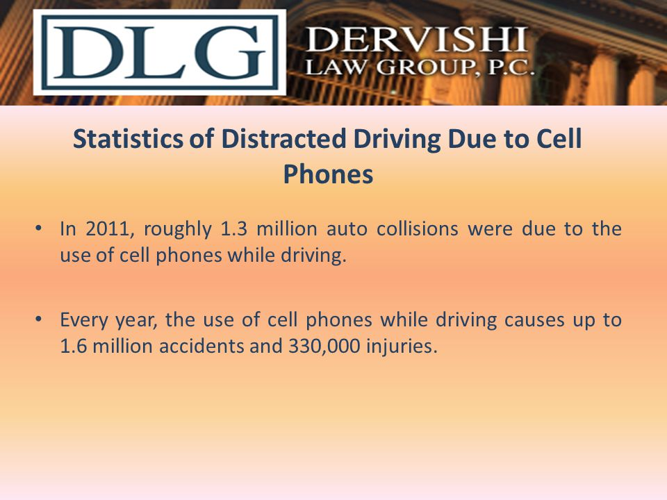 Statistics of Distracted Driving Due to Cell Phones In 2011, roughly 1.3 million auto collisions were due to the use of cell phones while driving. Eve
