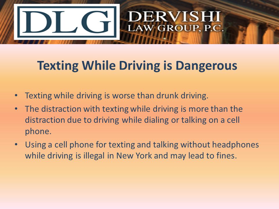 Texting While Driving is Dangerous Texting while driving is worse than drunk driving. The distraction with texting while driving is more than the dist