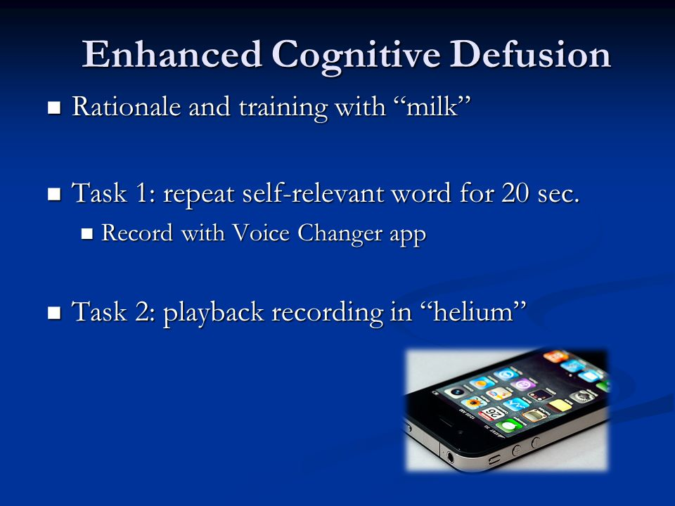Enhanced Cognitive Defusion Rationale and training with milk Rationale and training with milk Task 1: repeat self-relevant word for 20 sec.