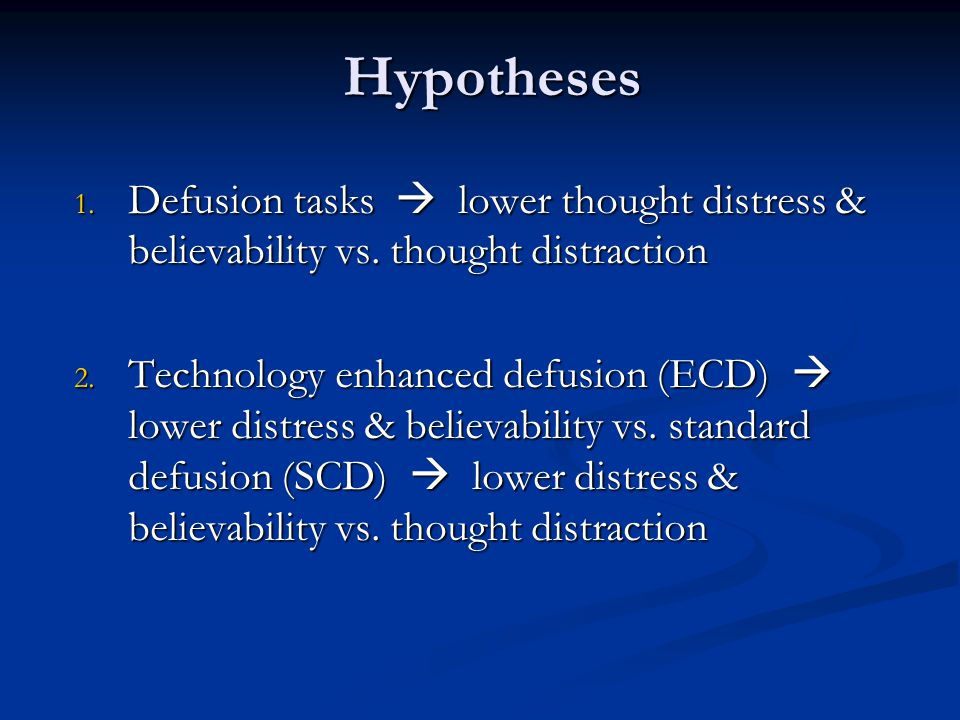Hypotheses 1. Defusion tasks  lower thought distress & believability vs.