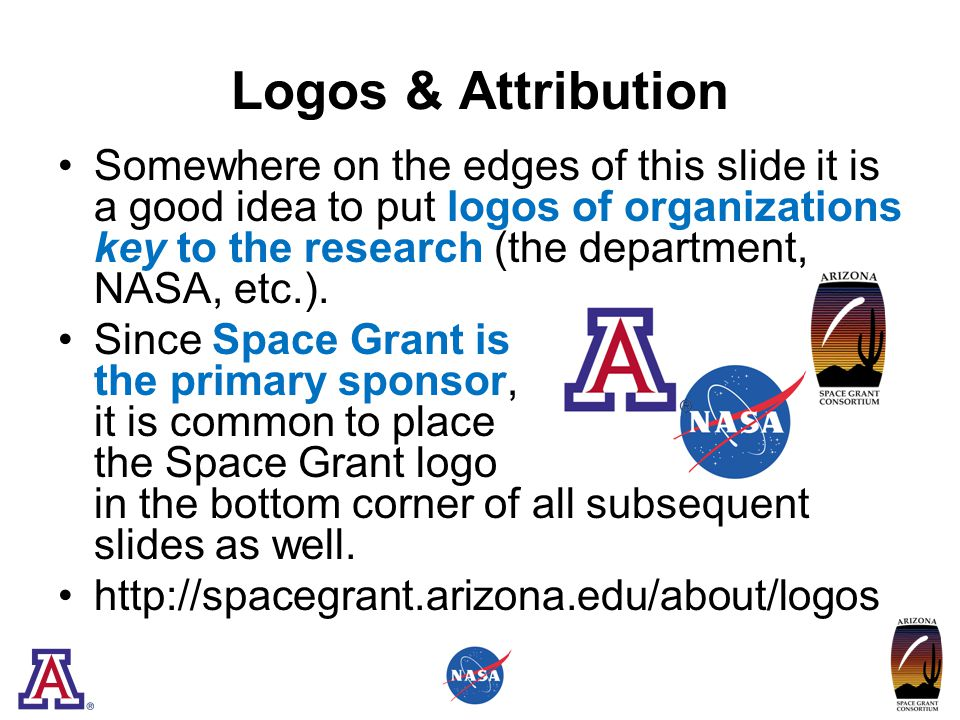 Logos & Attribution Somewhere on the edges of this slide it is a good idea to put logos of organizations key to the research (the department, NASA, etc.).