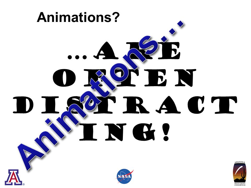 …are often distract ing! Animations?