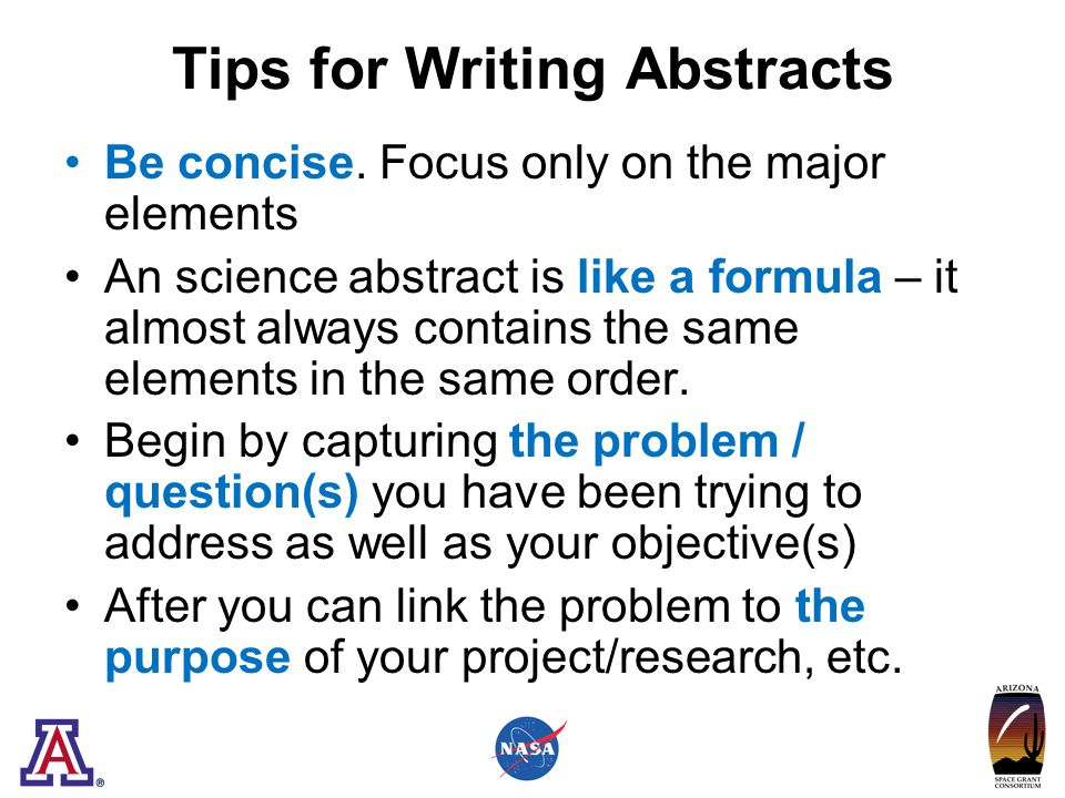 Tips for Writing Abstracts Be concise.