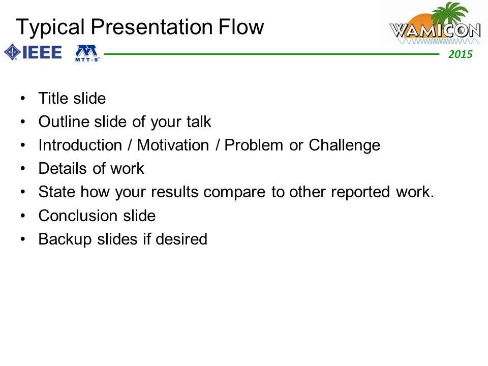 2012 2015 Typical Presentation Flow Title slide Outline slide of your talk Introduction / Motivation / Problem or Challenge Details of work State how