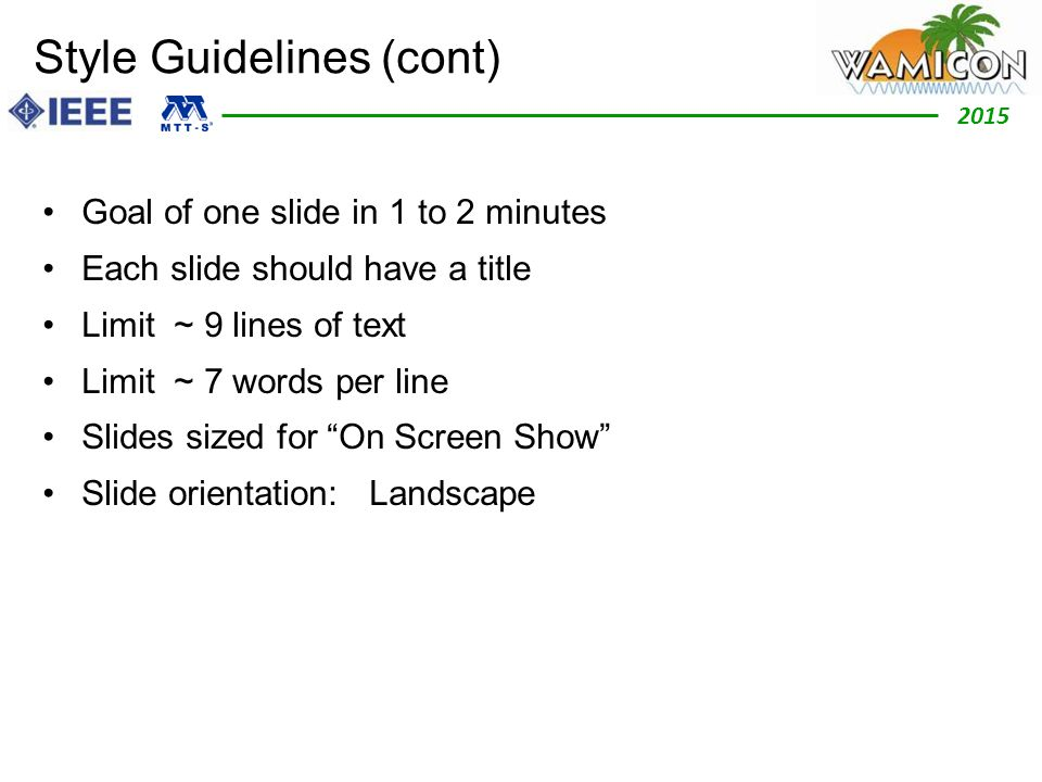2012 2015 Style Guidelines (cont) Goal of one slide in 1 to 2 minutes Each slide should have a title Limit ~ 9 lines of text Limit ~ 7 words per line